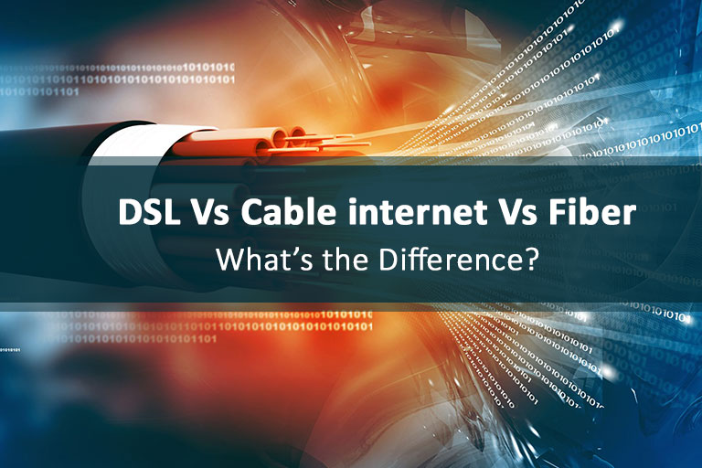 dsl vs cable internet vs fiber