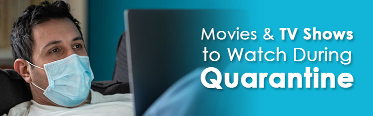Movies and TV Shows to Watch During Quarantine